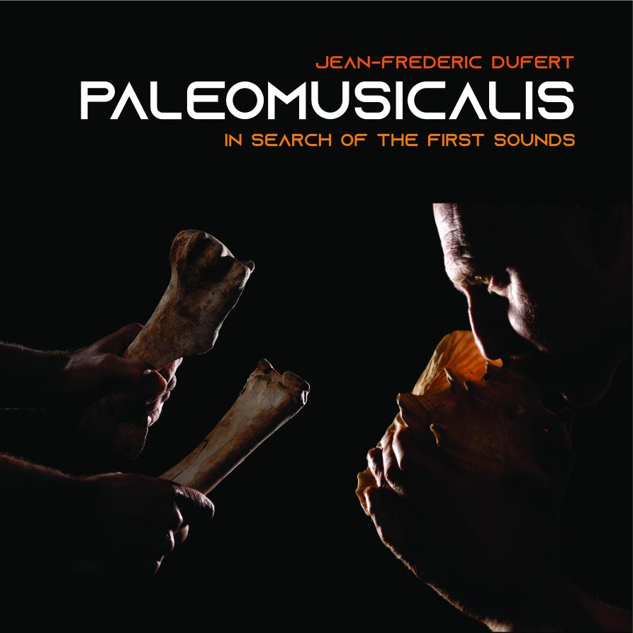 PALEOMUSICALIS - JEAN-FREDERIC DUFERT - MUSIQUE PREHISTORIQUE